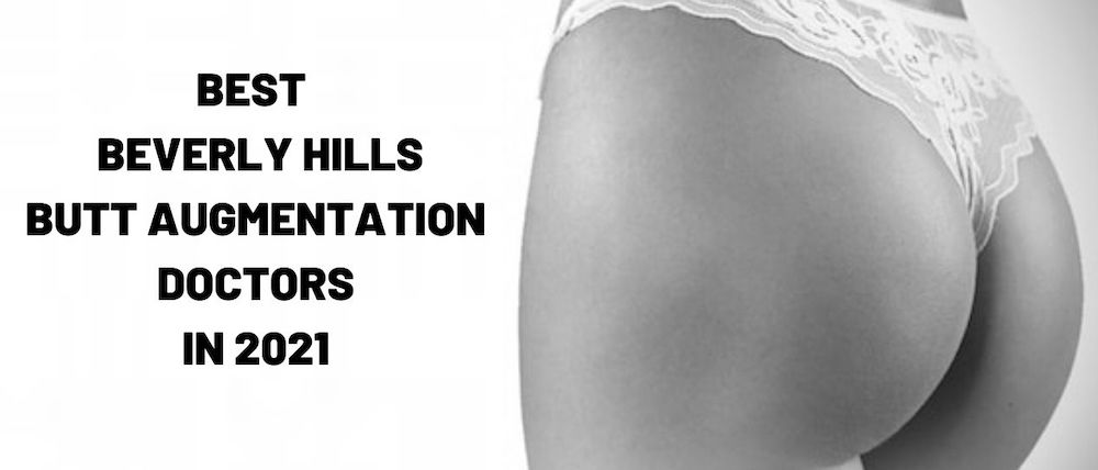 Best Butt Augmentation Doctors in Beverly Hills in 2021