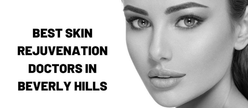 Best skin rejuvenation doctors in Beverly Hills