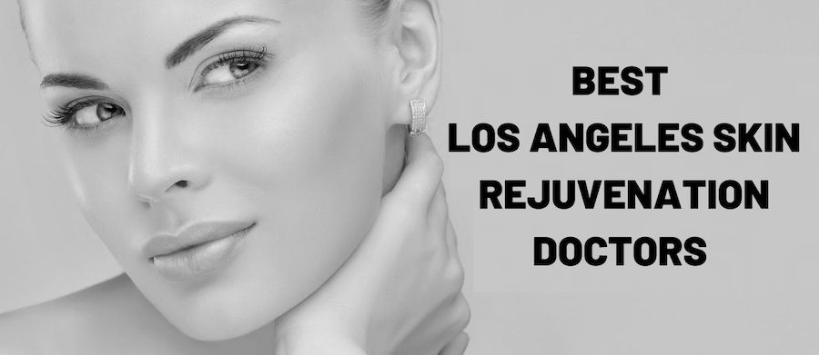 Top Los Angeles Skin Rejuvenation Doctors in 2021