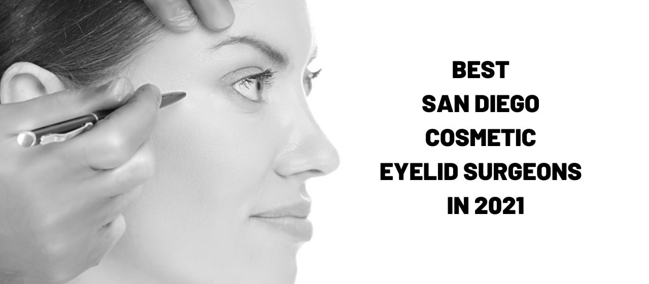 Best Cosmetic Eyelids surgeons in San Diego